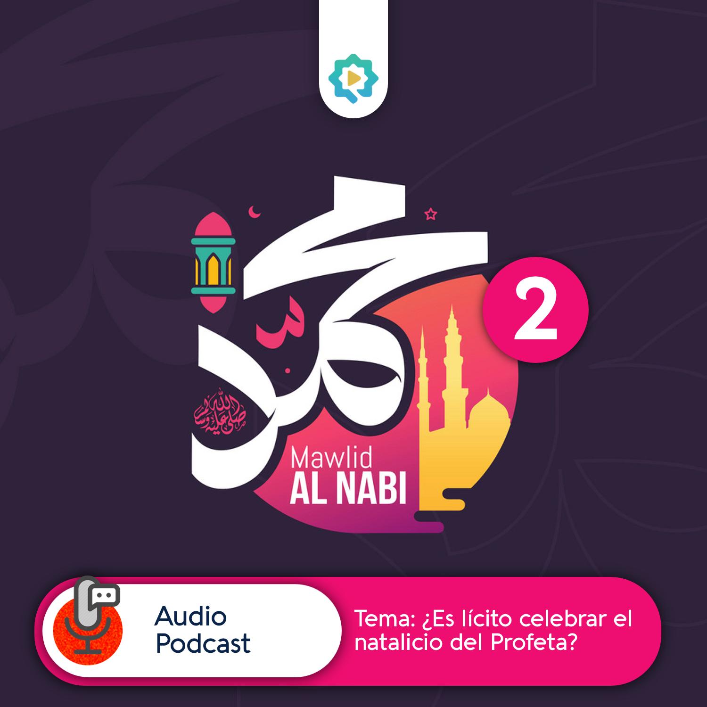 ¿Es lícito celebrar el nacimiento del Profeta? (Parte 2)