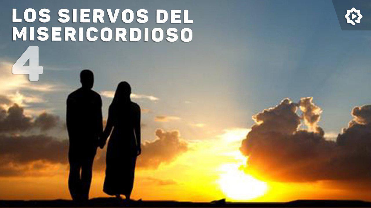 Los siervos del Misericordioso (4)